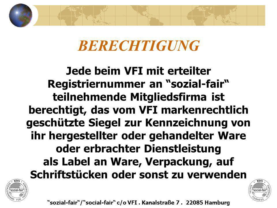 BERECHTIGUNG Jede beim VFI mit erteilter Registriernummer an sozial-fair teilnehmende Mitgliedsfirma ist berechtigt, das vom VFI markenrechtlich gesch
