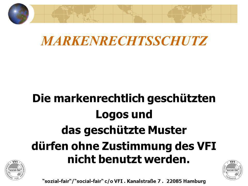 MARKENRECHTSSCHUTZ Die markenrechtlich geschützten Logos und das geschützte Muster dürfen ohne Zustimmung des VFI nicht benutzt werden. sozial-fair/so