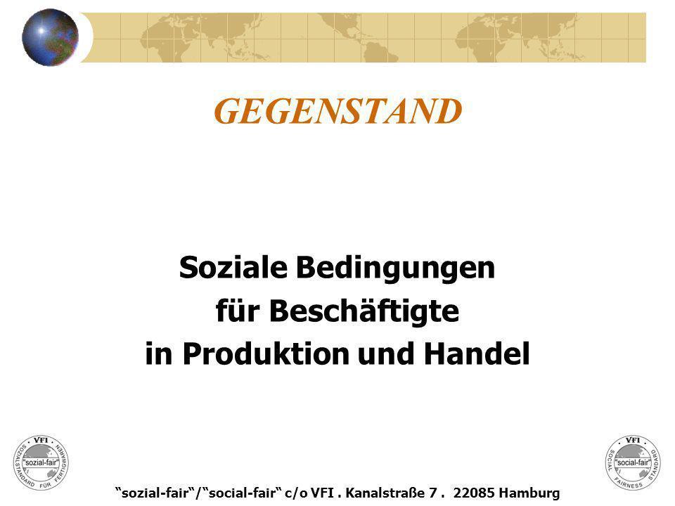 GEGENSTAND Soziale Bedingungen für Beschäftigte in Produktion und Handel sozial-fair/social-fair c/o VFI. Kanalstraße 7. 22085 Hamburg
