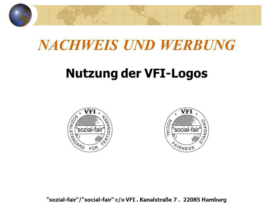 NACHWEIS UND WERBUNG Nutzung der VFI-Logos sozial-fair/social-fair c/o VFI. Kanalstraße 7. 22085 Hamburg