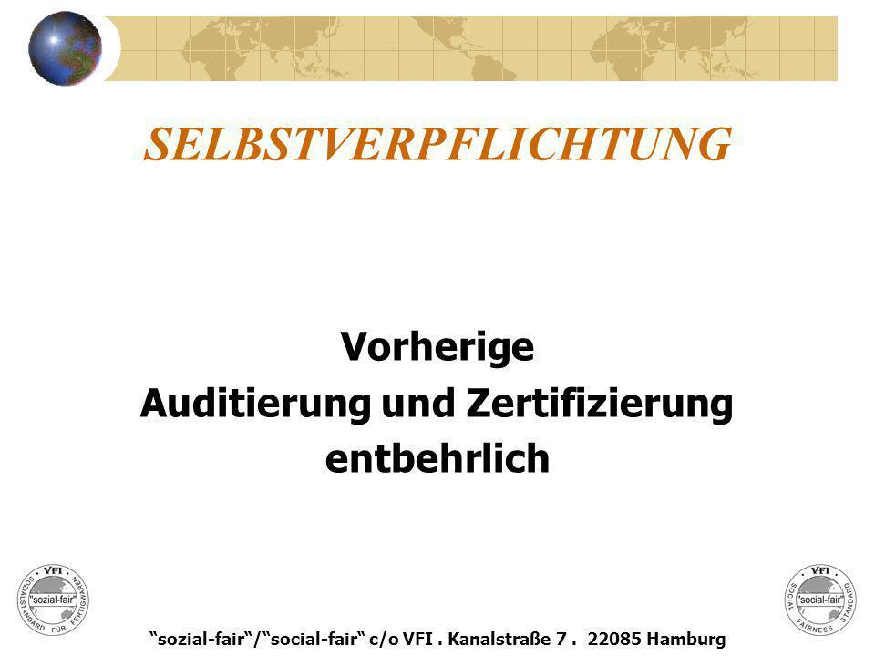 SELBSTVERPFLICHTUNG Vorherige Auditierung und Zertifizierung entbehrlich sozial-fair/social-fair c/o VFI. Kanalstraße 7. 22085 Hamburg