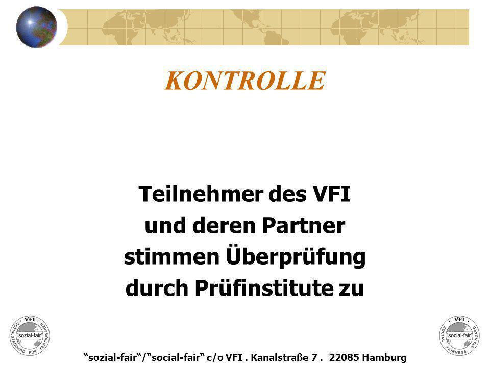 KONTROLLE Teilnehmer des VFI und deren Partner stimmen Überprüfung durch Prüfinstitute zu sozial-fair/social-fair c/o VFI. Kanalstraße 7. 22085 Hambur