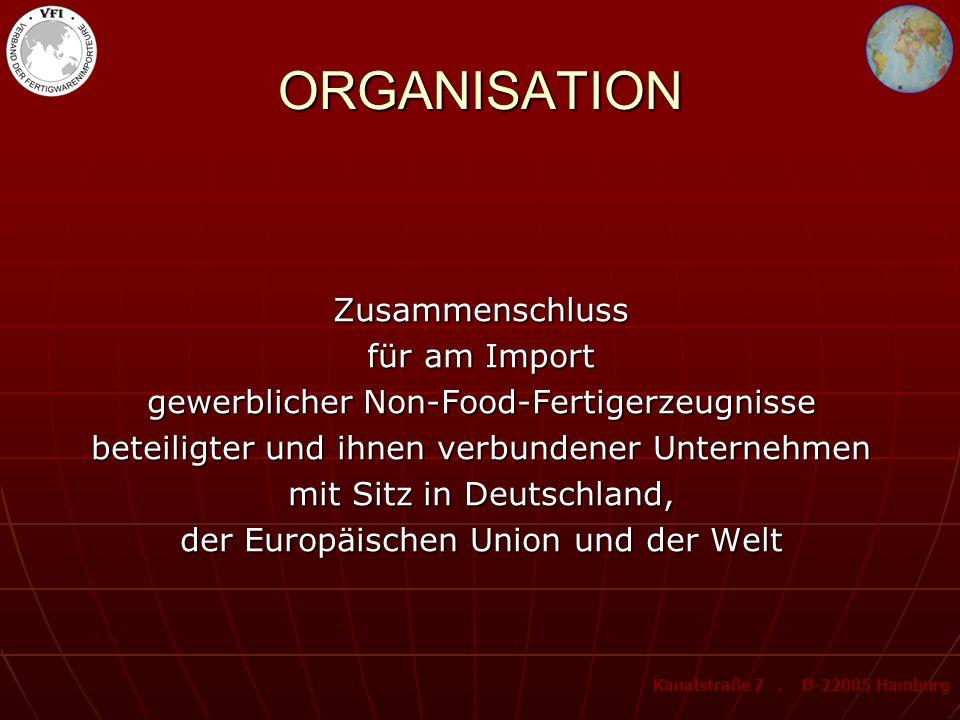ORGANISATION Zusammenschluss für am Import gewerblicher Non-Food-Fertigerzeugnisse beteiligter und ihnen verbundener Unternehmen mit Sitz in Deutschland, der Europäischen Union und der Welt Kanalstraße 7.