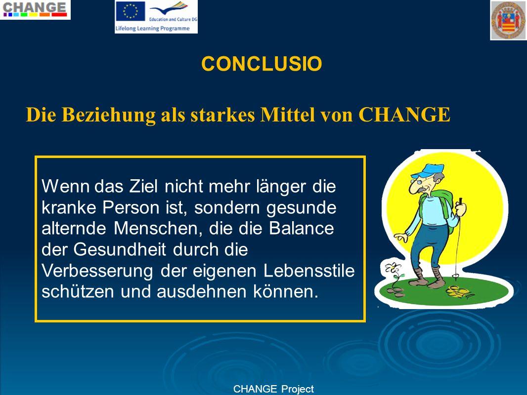 CHANGE Project CONCLUSIO Wenn das Ziel nicht mehr länger die kranke Person ist, sondern gesunde alternde Menschen, die die Balance der Gesundheit durc