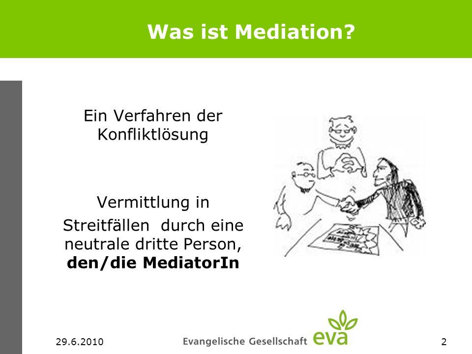 29.6.20102 Was ist Mediation? Ein Verfahren der Konfliktlösung Vermittlung in Streitfällen durch eine neutrale dritte Person, den/die MediatorIn