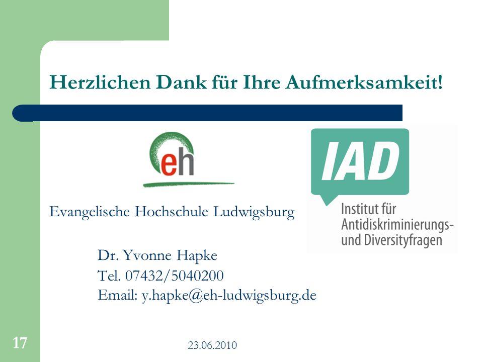 23.06.2010 17 Herzlichen Dank für Ihre Aufmerksamkeit! Evangelische Hochschule Ludwigsburg Dr. Yvonne Hapke Tel. 07432/5040200 Email: y.hapke@eh-ludwi