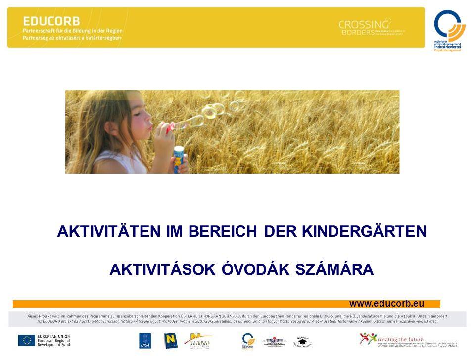 www.educorb.eu AKTIVITÄTEN IM BEREICH DER KINDERGÄRTEN AKTIVITÁSOK ÓVODÁK SZÁMÁRA