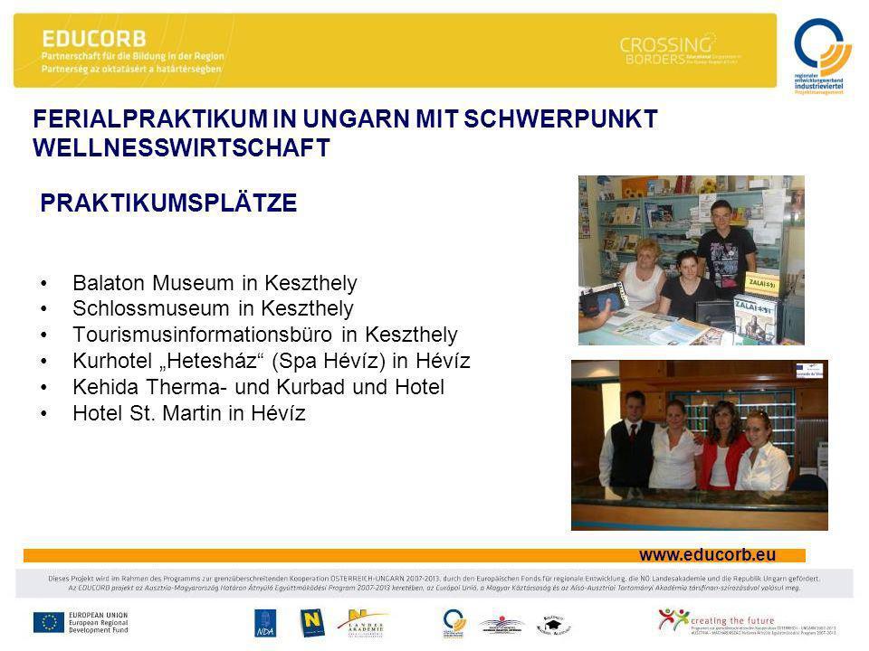 www.educorb.eu PRAKTIKUMSPLÄTZE Balaton Museum in Keszthely Schlossmuseum in Keszthely Tourismusinformationsbüro in Keszthely Kurhotel Hetesház (Spa Hévíz) in Hévíz Kehida Therma- und Kurbad und Hotel Hotel St.