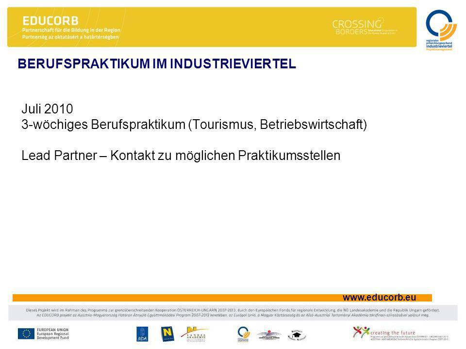 www.educorb.eu Juli 2010 3-wöchiges Berufspraktikum (Tourismus, Betriebswirtschaft) Lead Partner – Kontakt zu möglichen Praktikumsstellen BERUFSPRAKTIKUM IM INDUSTRIEVIERTEL
