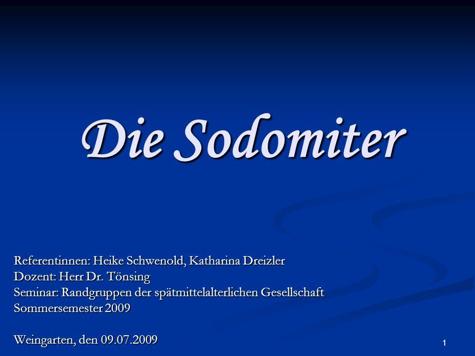 1 Die Sodomiter Referentinnen: Heike Schwenold, Katharina Dreizler Dozent: Herr Dr. Tönsing Seminar: Randgruppen der spätmittelalterlichen Gesellschaf