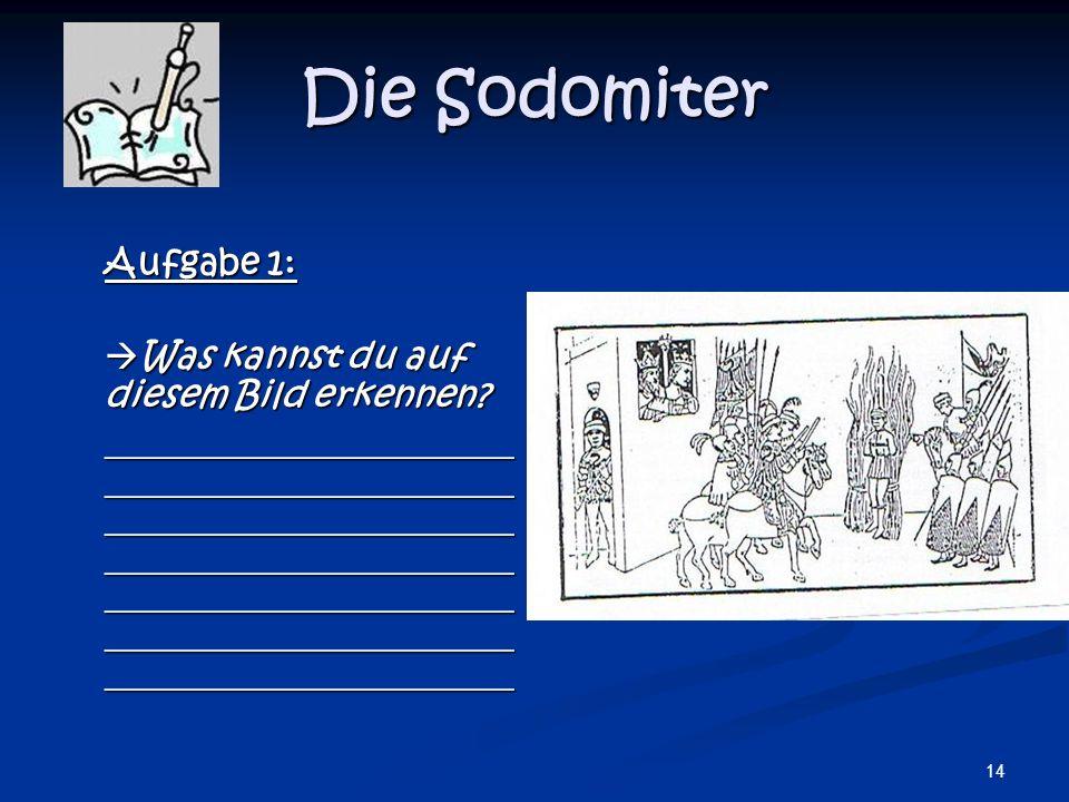 14 Die Sodomiter Aufgabe 1: Was kannst du auf diesem Bild erkennen? Was kannst du auf diesem Bild erkennen? _______________________ __________________