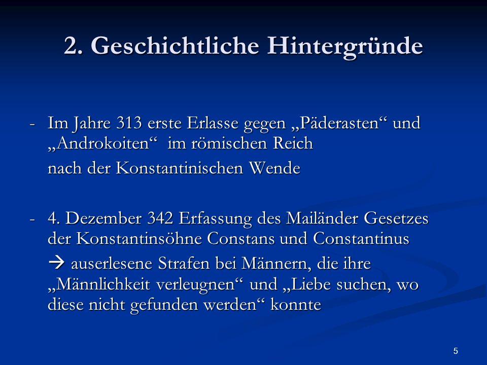 5 2. Geschichtliche Hintergründe - Im Jahre 313 erste Erlasse gegen Päderasten und Androkoiten im römischen Reich nach der Konstantinischen Wende nach
