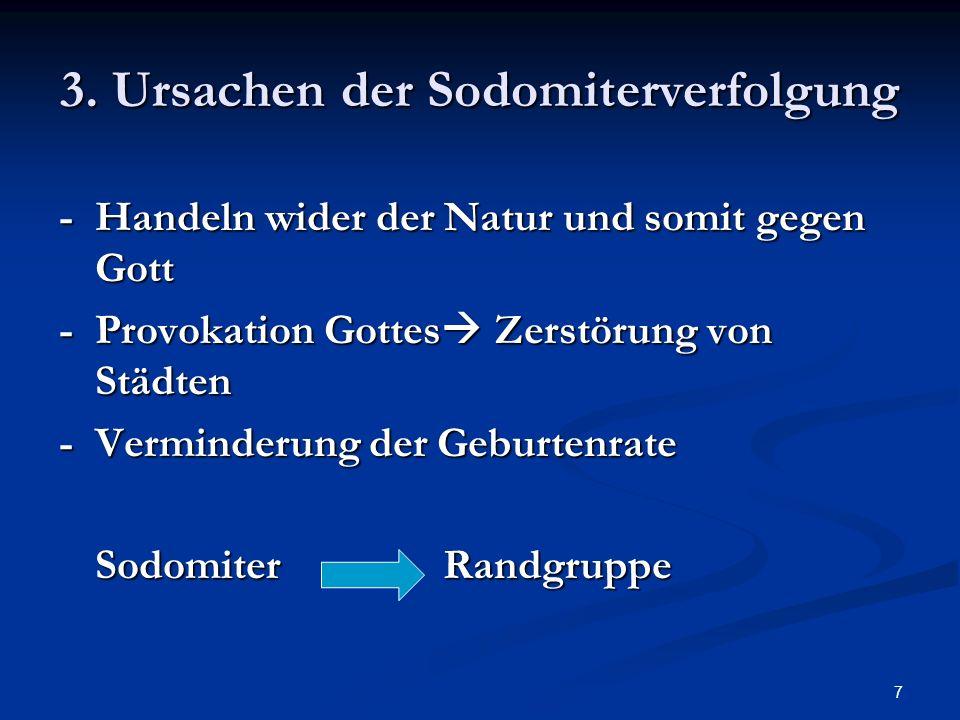 7 3. Ursachen der Sodomiterverfolgung -Handeln wider der Natur und somit gegen Gott -Provokation Gottes Zerstörung von Städten -Verminderung der Gebur