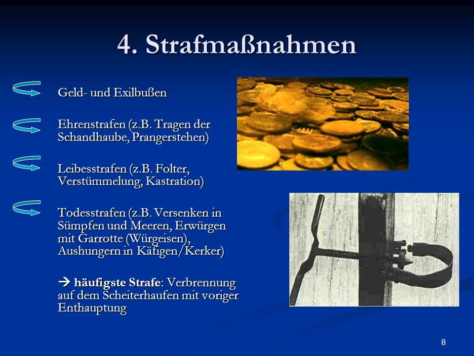 8 4. Strafmaßnahmen Geld- und Exilbußen Ehrenstrafen (z.B. Tragen der Schandhaube, Prangerstehen) Leibesstrafen (z.B. Folter, Verstümmelung, Kastratio