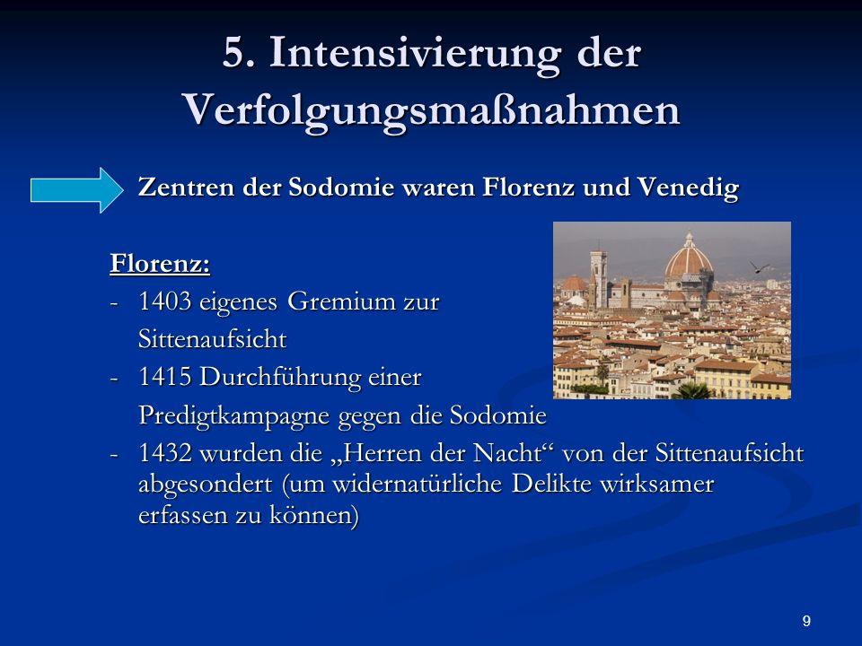 9 5. Intensivierung der Verfolgungsmaßnahmen Zentren der Sodomie waren Florenz und Venedig Zentren der Sodomie waren Florenz und VenedigFlorenz: -1403