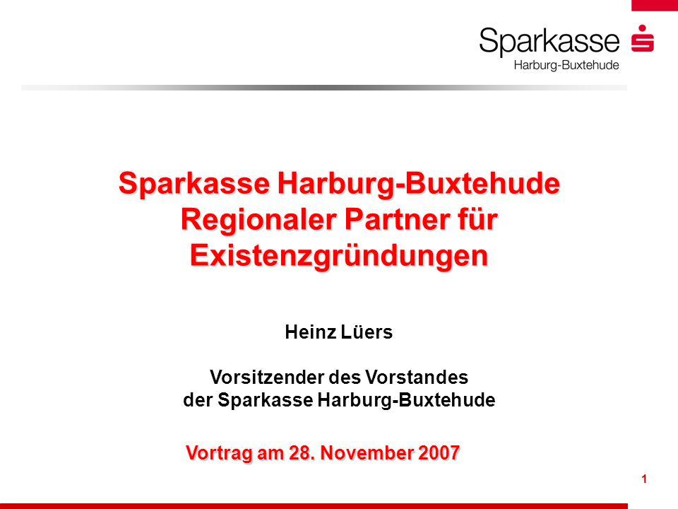 1 Sparkasse Harburg-Buxtehude Regionaler Partner für Existenzgründungen Heinz Lüers Vorsitzender des Vorstandes der Sparkasse Harburg-Buxtehude Vortra
