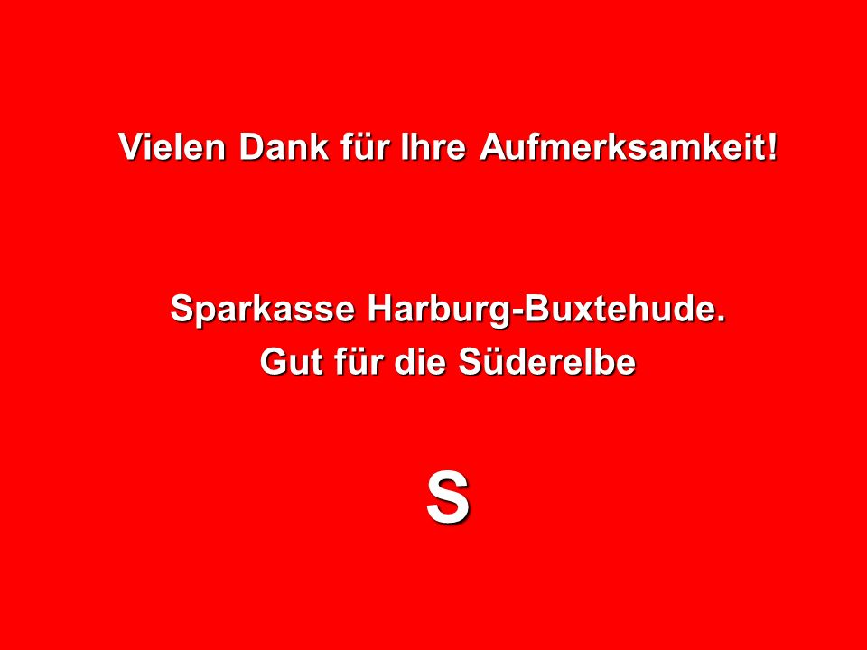 20 Vielen Dank für Ihre Aufmerksamkeit! Sparkasse Harburg-Buxtehude. Gut für die Süderelbe S