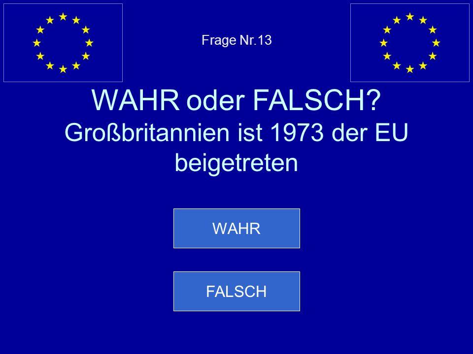 Falsche Antwort… Finnland, Schweden und Österreich sind am 1.Januar 1995 der EU beigetreten Nächste Frage