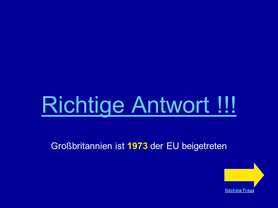 Frage Nr.13 WAHR oder FALSCH? Großbritannien ist 1973 der EU beigetreten WAHR FALSCH