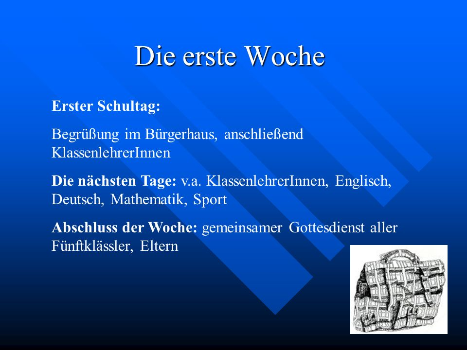 Erster Schultag: Begrüßung im Bürgerhaus, anschließend KlassenlehrerInnen Die nächsten Tage: v.a. KlassenlehrerInnen, Englisch, Deutsch, Mathematik, S