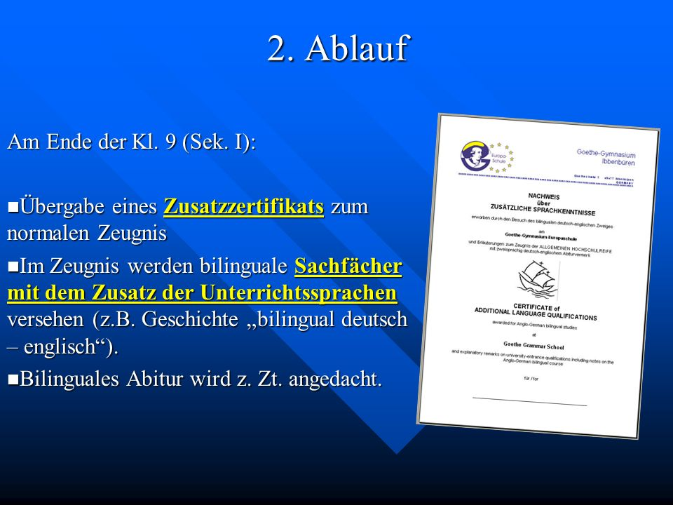 2. Ablauf Am Ende der Kl. 9 (Sek. I): Übergabe eines Zusatzzertifikats zum normalen Zeugnis Übergabe eines Zusatzzertifikats zum normalen Zeugnis Im Z