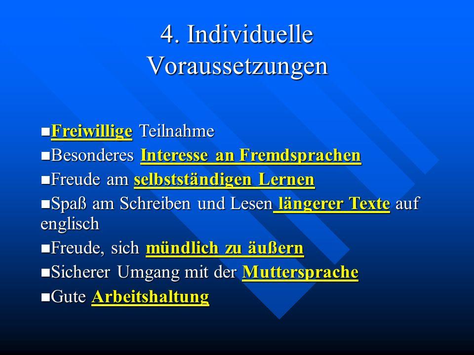 4. Individuelle Voraussetzungen Freiwillige Teilnahme Freiwillige Teilnahme Besonderes Interesse an Fremdsprachen Besonderes Interesse an Fremdsprache