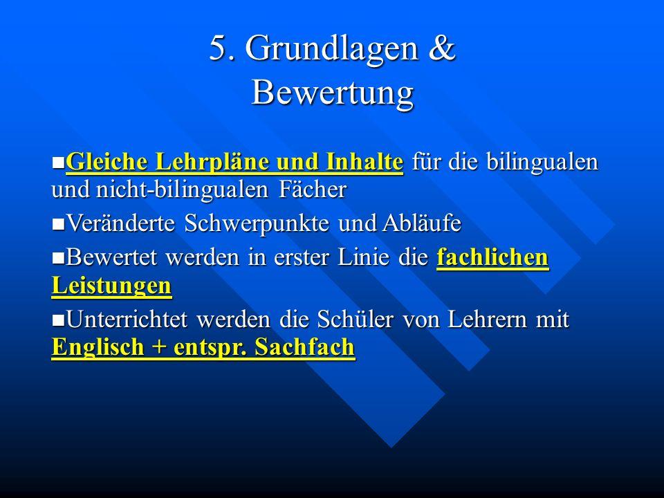 5. Grundlagen & Bewertung Gleiche Lehrpläne und Inhalte für die bilingualen und nicht-bilingualen Fächer Gleiche Lehrpläne und Inhalte für die bilingu