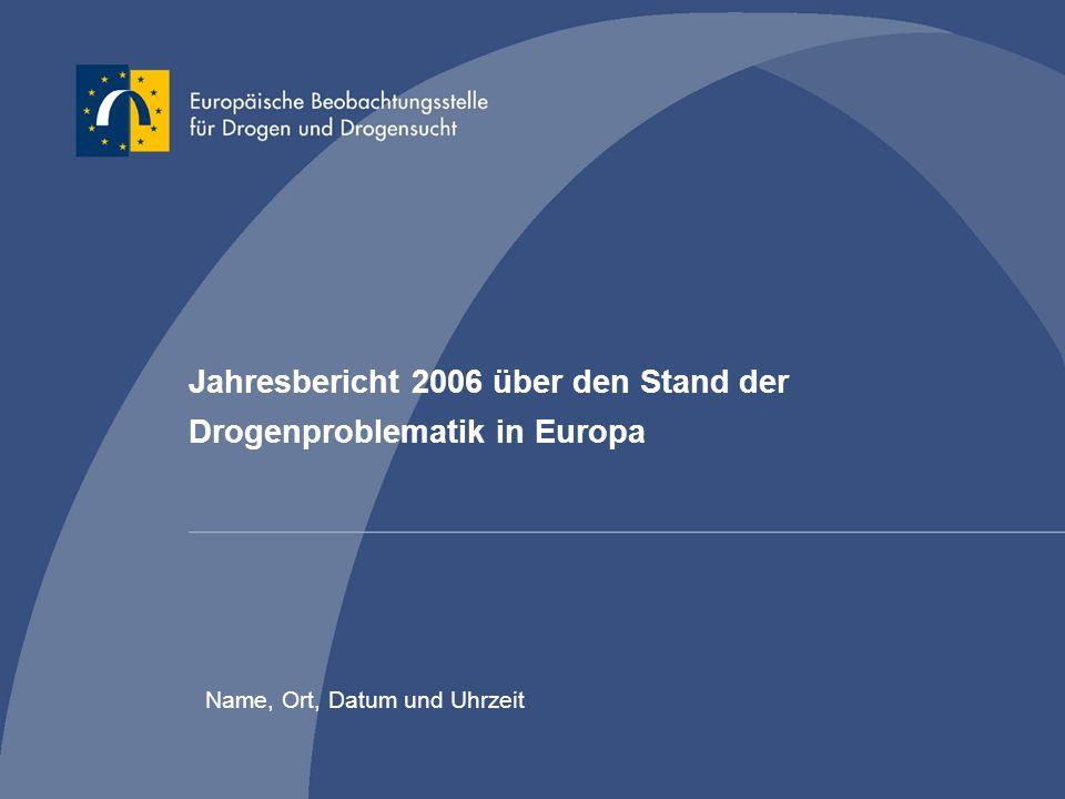 Jahresbericht 2006 über den Stand der Drogenproblematik in Europa Name, Ort, Datum und Uhrzeit