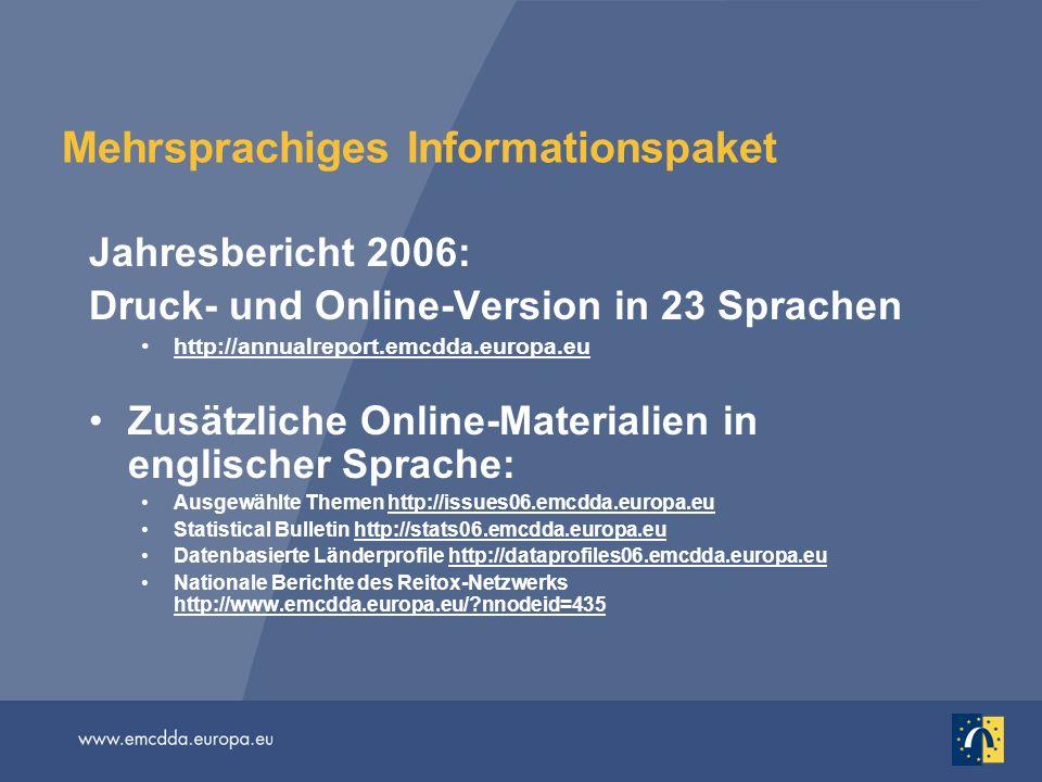 Mehrsprachiges Informationspaket Jahresbericht 2006: Druck- und Online-Version in 23 Sprachen http://annualreport.emcdda.europa.eu Zusätzliche Online-
