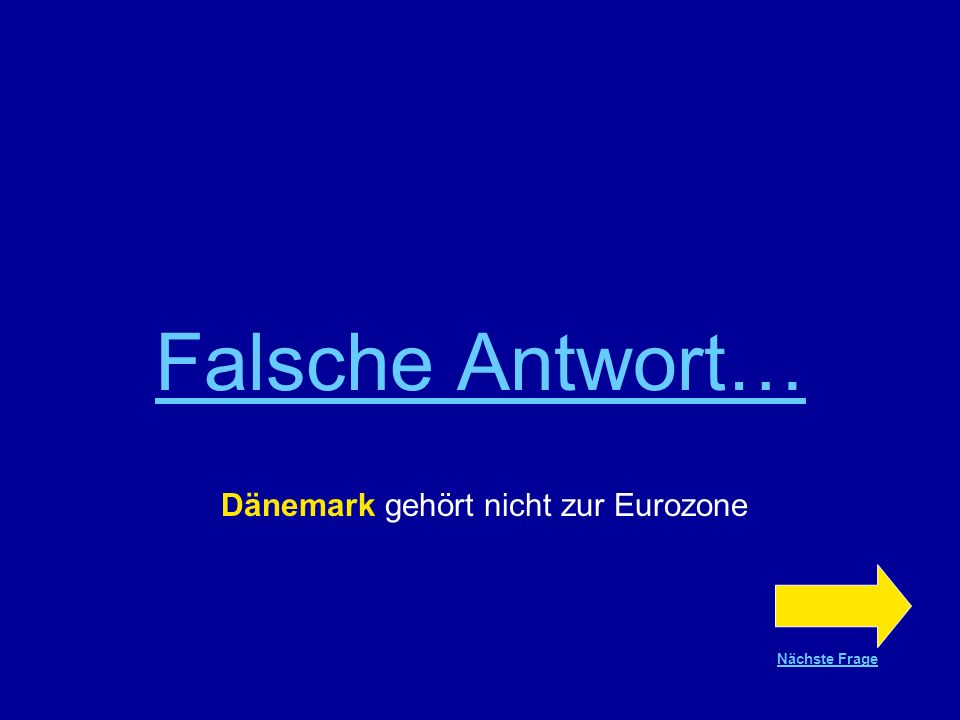 Richtige Antwort !!! Dänemark gehört nicht zur Eurozone Nächste Frage