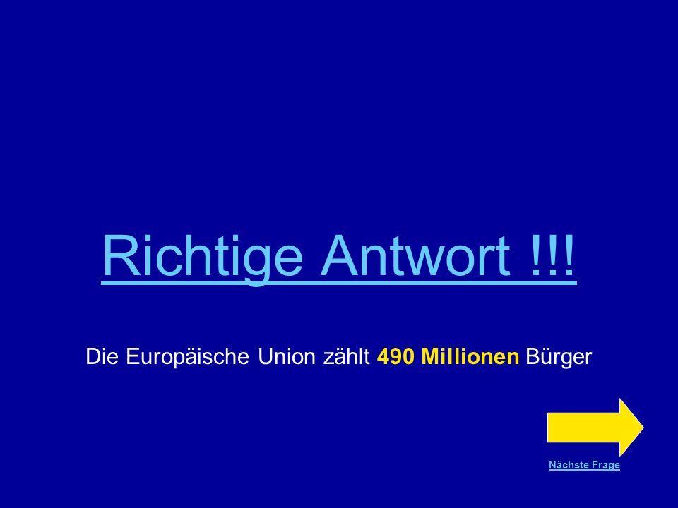 Frage Nr.1 Die Europäische Union mit 27 Ländern zählt… 340 Millionen Bürger 490 Millionen Bürger 560 Millionen Bürger