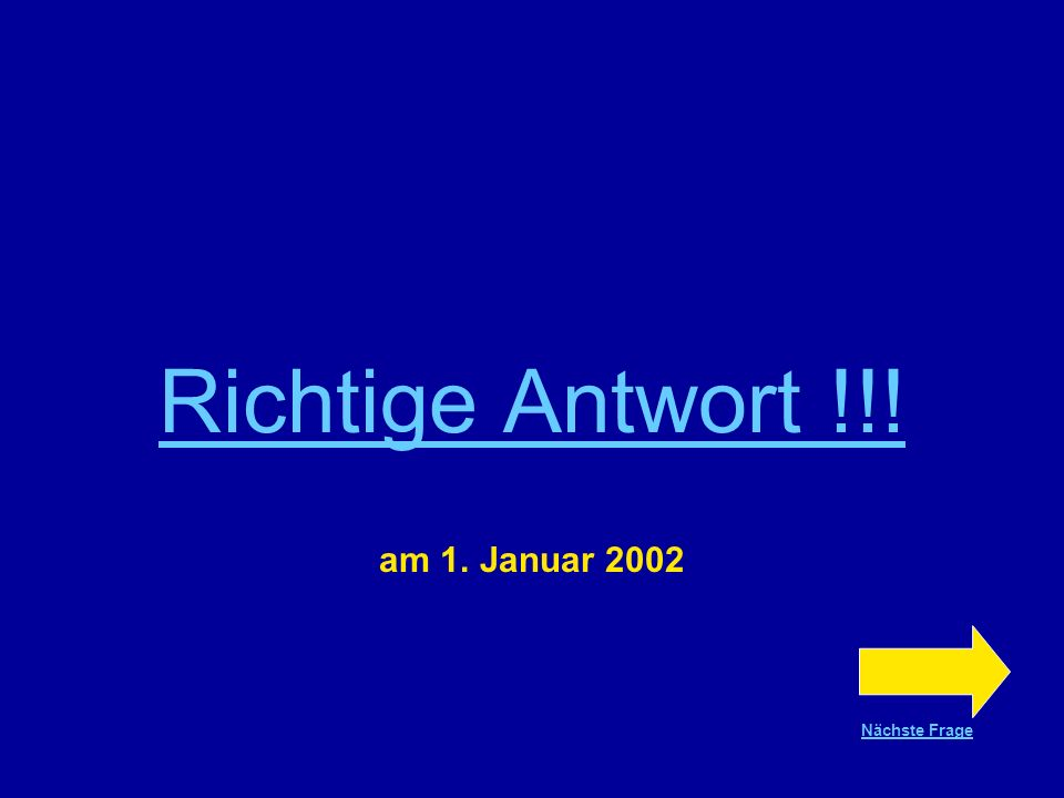 Frage Nr.10 Wann wurden die Münzen und Scheine offiziell ausgegeben? am 1. Januar 2000 am 1. Januar 2001 am 1. Januar 2002