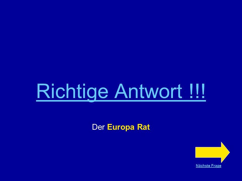 Frage Nr.11 Eine dieser drei Institutionen gehört nicht zur EU Der Europäische Rat Der Europa Rat Der Ministerrat