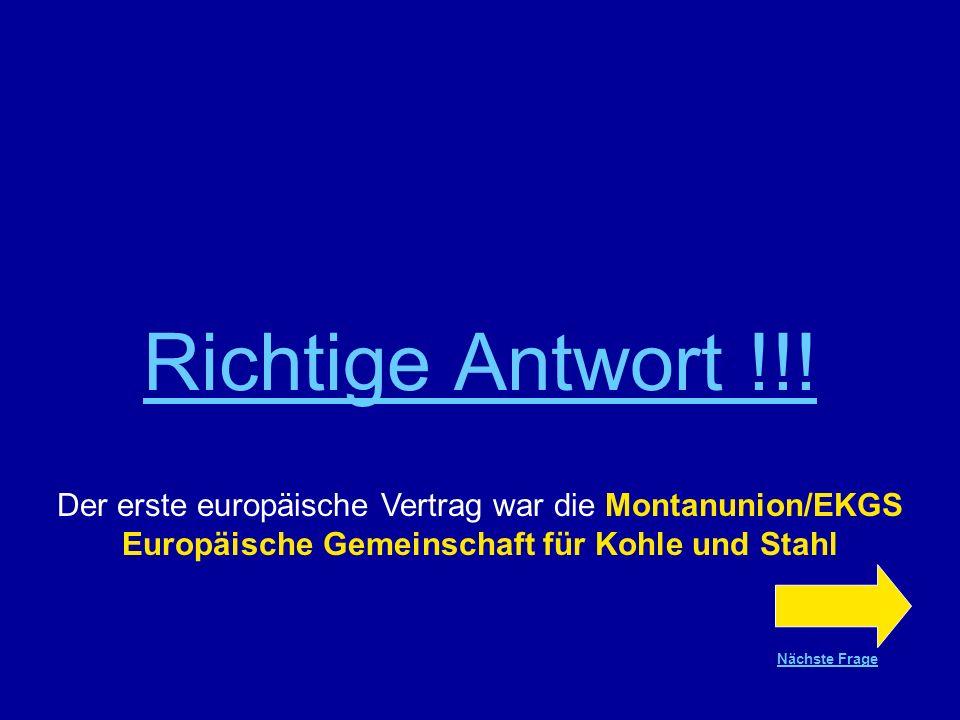 Frage Nr.12 Welches war der erste europäische Vertrag? EURATOM Montanunion Binnenmarkt