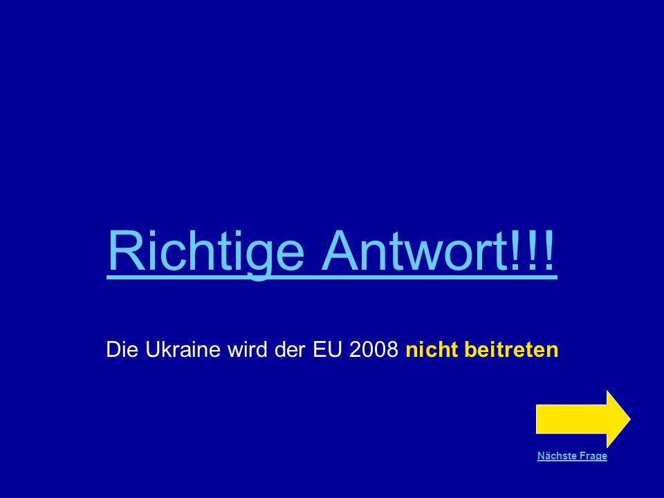 Frage Nr.16 WAHR oder FALSCH ? Die Ukraine wird 2008 der EU beitreten WAHR FALSCH