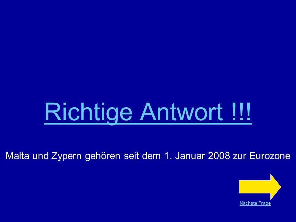 Frage Nr.18 WAHR oder FALSCH ? Seit dem 1. Januar 2008 gehören Malta und Zypern zur Eurozone WAHR FALSCH