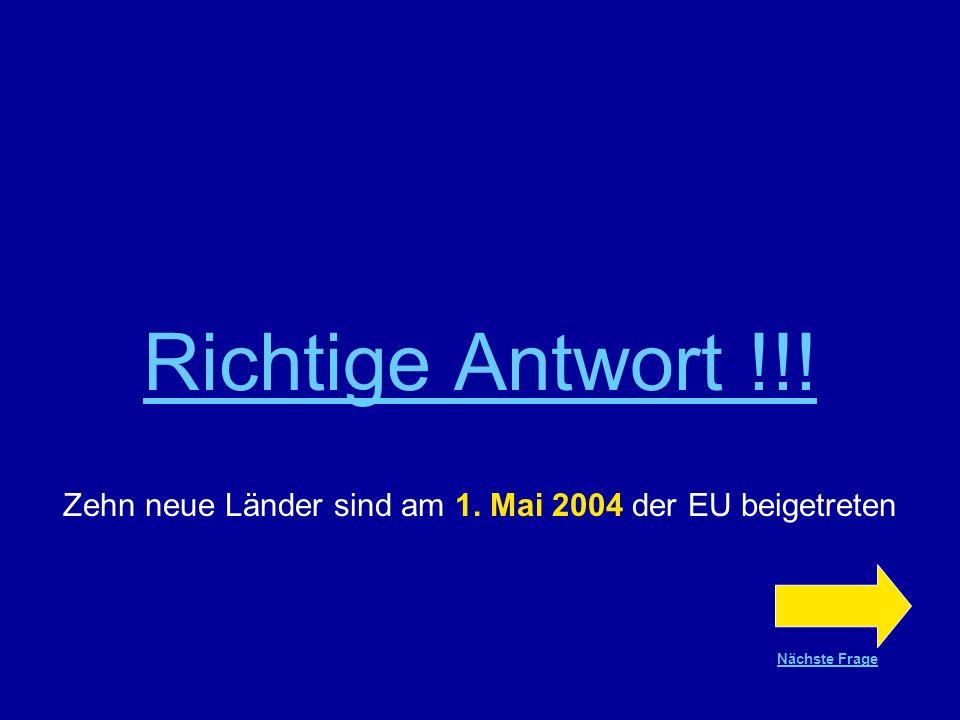 Frage Nr.2 Zehn neue Länder sind der EU beigetreten… am 9. Mai 2004 am 1. Mai 2004 am 30. April 2004