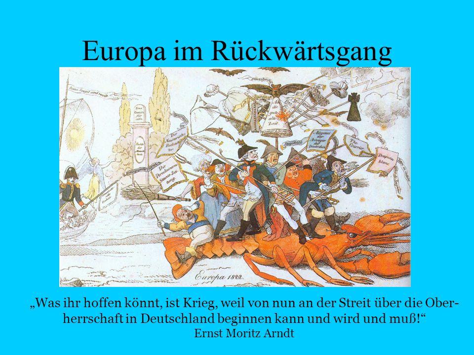 Europa im Rückwärtsgang Was ihr hoffen könnt, ist Krieg, weil von nun an der Streit über die Ober- herrschaft in Deutschland beginnen kann und wird und muß.