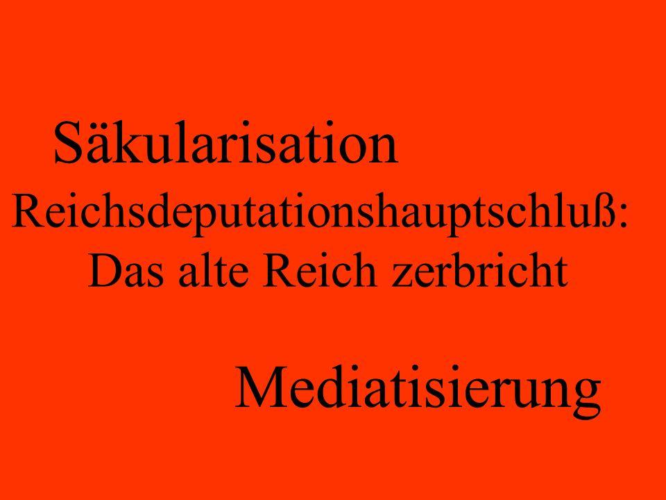 Säkularisation Mediatisierung Reichsdeputationshauptschluß: Das alte Reich zerbricht
