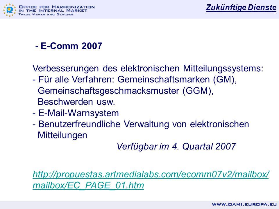 - E-Comm 2007 Verbesserungen des elektronischen Mitteilungssystems: - Für alle Verfahren: Gemeinschaftsmarken (GM), Gemeinschaftsgeschmacksmuster (GGM