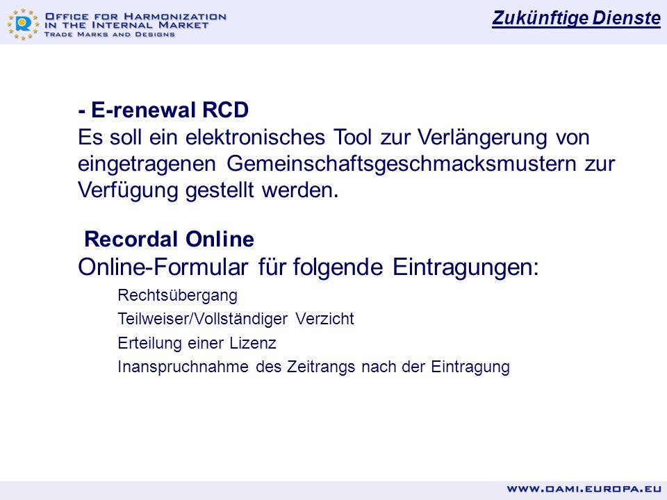 - E-renewal RCD Es soll ein elektronisches Tool zur Verlängerung von eingetragenen Gemeinschaftsgeschmacksmustern zur Verfügung gestellt werden. Recor