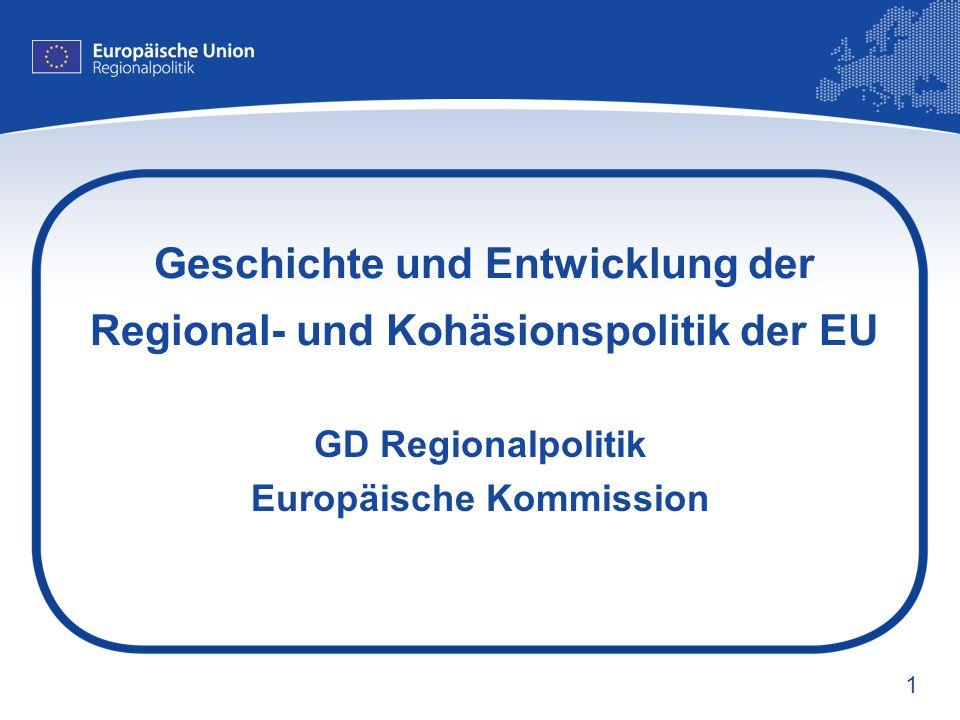 1 Geschichte und Entwicklung der Regional- und Kohäsionspolitik der EU GD Regionalpolitik Europäische Kommission
