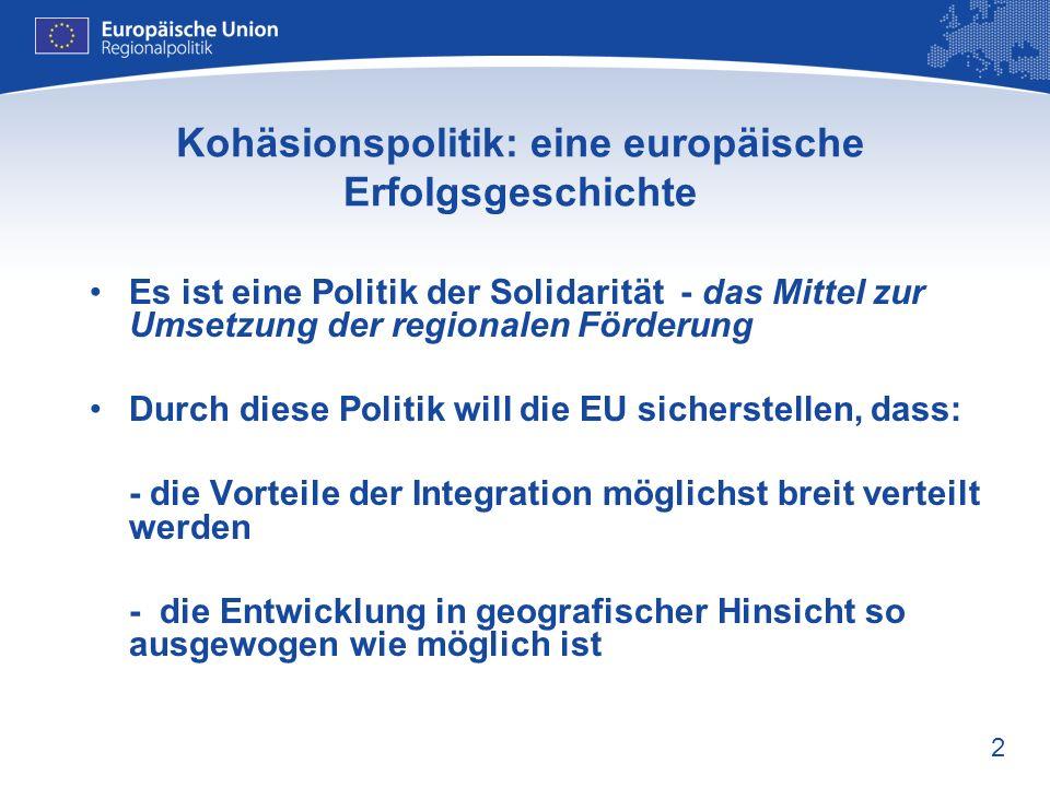 2 Kohäsionspolitik: eine europäische Erfolgsgeschichte Es ist eine Politik der Solidarität - das Mittel zur Umsetzung der regionalen Förderung Durch d