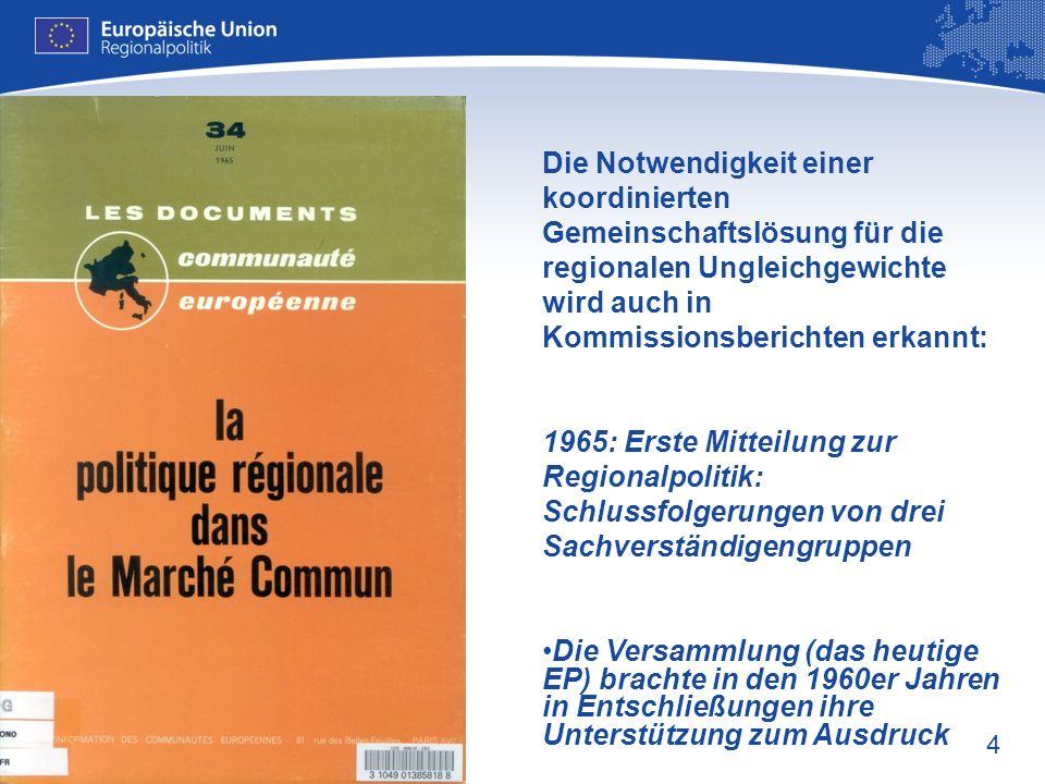 4 Die Notwendigkeit einer koordinierten Gemeinschaftslösung für die regionalen Ungleichgewichte wird auch in Kommissionsberichten erkannt: 1965: Erste