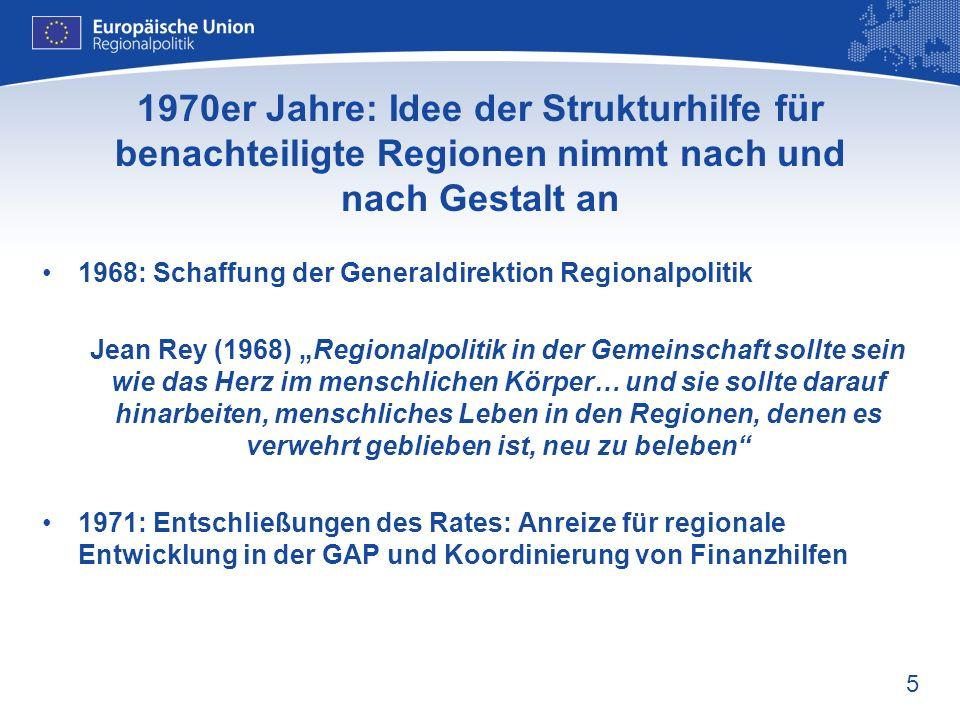 5 1970er Jahre: Idee der Strukturhilfe für benachteiligte Regionen nimmt nach und nach Gestalt an 1968: Schaffung der Generaldirektion Regionalpolitik