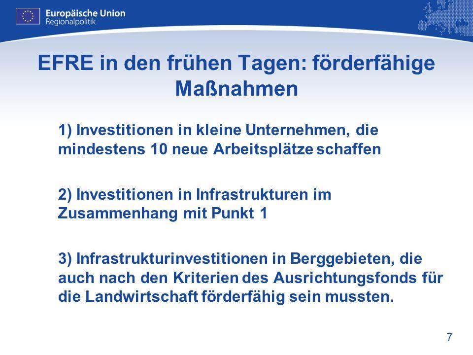 7 EFRE in den frühen Tagen: förderfähige Maßnahmen 1) Investitionen in kleine Unternehmen, die mindestens 10 neue Arbeitsplätze schaffen 2) Investitio