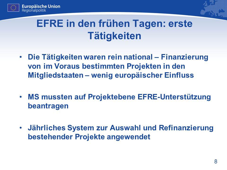 8 EFRE in den frühen Tagen: erste Tätigkeiten Die Tätigkeiten waren rein national – Finanzierung von im Voraus bestimmten Projekten in den Mitgliedsta