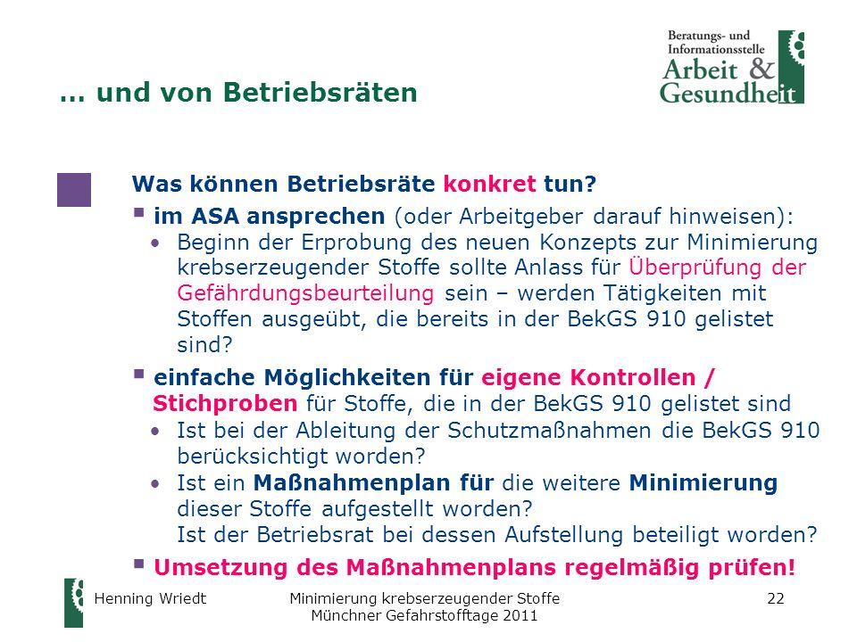 Henning WriedtMinimierung krebserzeugender Stoffe Münchner Gefahrstofftage 2011 22 Was können Betriebsräte konkret tun? im ASA ansprechen (oder Arbeit