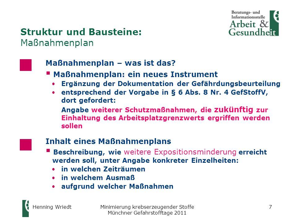 Henning WriedtMinimierung krebserzeugender Stoffe Münchner Gefahrstofftage 2011 7 Struktur und Bausteine: Maßnahmenplan Maßnahmenplan – was ist das? M