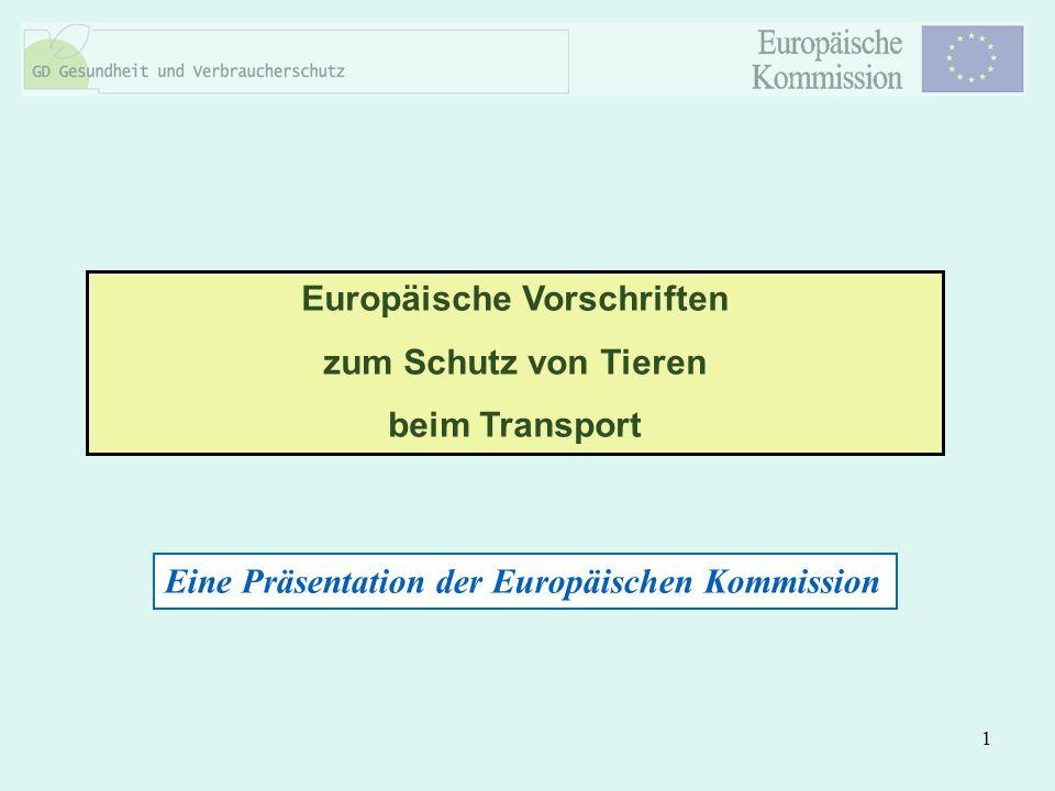 1 Europäische Vorschriften zum Schutz von Tieren beim Transport Eine Präsentation der Europäischen Kommission